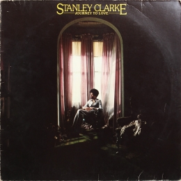 Stanley Clarke ‎– Journey To Love (LP)