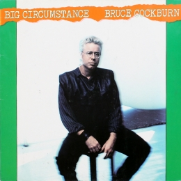 Bruce Cockburn ‎– Big Circumstance (LP)