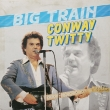 Conway Twitty ‎– Big Train (LP)