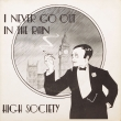 High Society ‎– I Never Go Out In The Rain