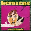 Kerosene - My Friends (SP)