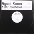 Agent Sumo ‎– Ain't Got Time (To Stop) (EP)